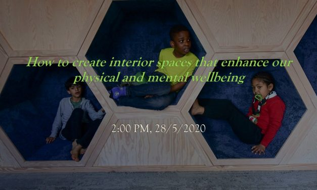 Webinar: How to create interior spaces that enhance our physical and mental wellbeing (2:00 PM, 28/5/2020)